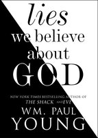 Lies We Believe About God - Wm. Paul Young