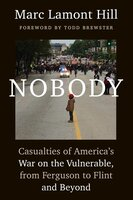 Nobody: Casualties of America's War on the Vulnerable, from Ferguson to Flint and Beyond - Marc Lamont Hill