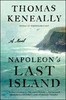 Napoleon's Last Island - Thomas Keneally