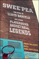 Swee'pea: The Story of Lloyd Daniels and Other Playground Basketball Legends - John Valenti