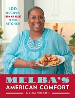 Melba's American Comfort: 100 Recipes from My Heart to Your Kitchen - Melba Wilson