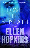 Love Lies Beneath - Ellen Hopkins