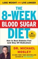 The 8-Week Blood Sugar Diet: How to Beat Diabetes Fast (and Stay Off Medication) - Dr. Michael Mosley