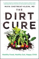 The Dirt Cure: Healthy Food, Healthy Gut, Happy Child - Maya Shetreat-Klein