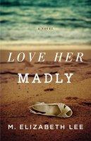 Love Her Madly - M. Elizabeth Lee