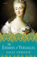 The Enemies of Versailles - Sally Christie