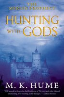 The Merlin Prophecy Book Three: Hunting with Gods - M. K. Hume