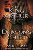 The King Arthur Trilogy Book One: Dragon's Child - M. K. Hume