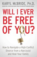 Will I Ever Be Free of You?: How to Navigate a High-Conflict Divorce from a Narcissist and Heal Your Family - Karyl McBride