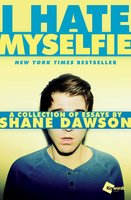 I Hate Myselfie: A Collection of Essays by Shane Dawson - Shane Dawson