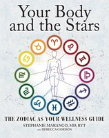 Your Body and the Stars: The Zodiac As Your Wellness Guide - Stephanie Marango, Rebecca Gordon
