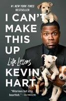I Can't Make This Up: Life Lessons - Kevin Hart