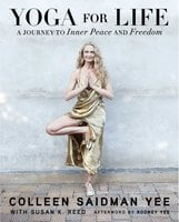 Yoga for Life: A Journey to Inner Peace and Freedom - Colleen Saidman Yee