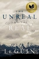The Unreal and the Real: The Selected Short Stories of Ursula K. Le Guin - Ursula K. Le Guin
