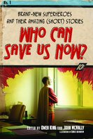 Who Can Save Us Now?: Brand-New Superheroes and Their Amazing (Short) Stories - John McNally, Owen King