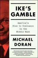Ike's Gamble: America's Rise to Dominance in the Middle East - Michael Doran