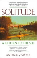 Solitude a Return to the Self - Anthony Storr