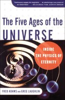 The Five Ages of the Universe: Inside the Physics of Eternity - Fred C. Adams, Greg Laughlin