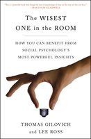 The Wisest One in the Room: How You Can Benefit from Social Psychology's Most Powerful Insights - Thomas Gilovich, Lee Ross