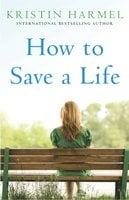 How to Save a Life - Kristin Harmel