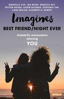 Imagines: Best Friend/Night Ever - Jen Wilde, Laiza Millan, Peyton Novak, Elizabeth A. Seibert, Rebecca Sky, Karim Soliman, Steffanie Tan, Marcella Uva