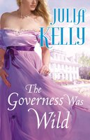 The Governess Was Wild - Julia Kelly