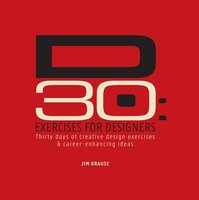 D30 – Exercises for Designers: Thirty Days of Creative Design Exercises & Career-Enhancing Ideas - Jim Krause
