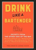 Drink Like a Bartender - Thea Engst, Lauren Vigdor
