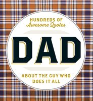 Dad: Hundreds of Awesome Quotes about the Guy Who Does It All - Adams Media