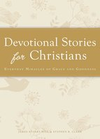 Devotional Stories for Christians: Everyday miracles of grace and goodness - James Stuart