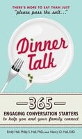 Dinner Talk: 365 engaging conversation starters to help you and your family connect - Philip S. Hall,Emily Hall,Nancy D. Hall
