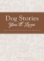Dog Stories You'll Love: True tales of puppy love and devotion - Colleen Sell