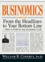 Businomics From The Headlines To Your Bottom Line: How to Profit in Any Economic Cycle - William B Conerly