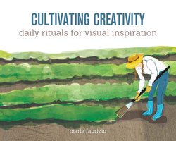 Cultivating Creativity: Daily Rituals for Visual Inspiration - Maria Fabrizio