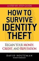 How to Survive Identity Theft: Regain Your Money, Credit, and Reputation - David Holtzman