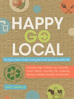 Happy-Go-Local: The Smart Mom's Guide to Living the Good (and sustainable) Life! - Linsly Donnelly
