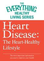 Heart Disease: The Heart-Healthy Lifestyle - Adams Media