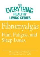 Fibromyalgia: Pain, Fatigue, and Sleep Issues - Adams Media