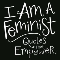 I Am a Feminist: Quotes That Empower - Adams Media