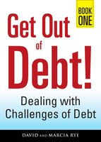 Get Out of Debt! Book One: Dealing with Challenges of Debt - David Rye, Marcia Rye