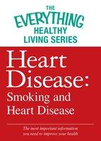Heart Disease: Smoking and Heart Disease - Adams Media