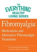 Fibromyalgia: Medications and Alternative Fibromyalgia Treatments - Adams Media