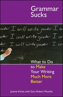 Grammar Sucks: What to Do to Make Your Writing Much More Better - Joanne Kimes, Gary Robert Muschla