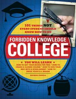 Forbidden Knowledge – College: 101 Things NOT Every Student Should Know How to Do - Matt Forbeck,Michael Powell