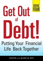 Get Out of Debt! Book Four: Putting Your Financial Life Back Together - David Rye, Marcia Rye