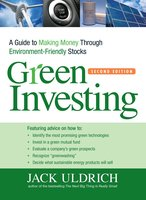 Green Investing: A Guide to Making Money through Environment Friendly Stocks - Jack Uldrich
