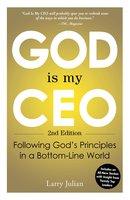 God Is My CEO: Following God's Principles in a Bottom-Line World - Larry Julian