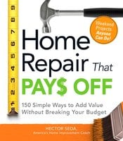 Home Repair That Pays Off: 150 Simple Ways to Add Value Without Breaking Your Budget - Hector Seda