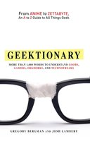 Geektionary: From Anime to Zettabyte, An A to Z Guide to All Things Geek - Gregory Bergman,Josh Lambert