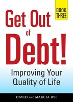 Get Out of Debt! Book Three: Improving Your Quality of Life - David Rye, Marcia Rye